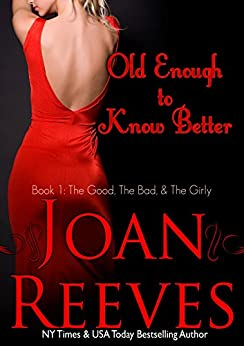 OLD ENOUGH TO KNOW BETTER (The Good, The Bad, The Girly Book 1) by [Reeves, Joan]