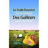 Le Guide Essentiel De La Nutrition Des Golfeurs: Maximiser Votre Potentiel (French Edition)