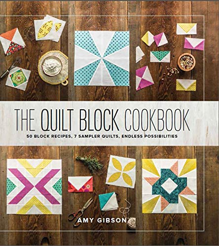 The Quilt Block Cookbook: 50 Block Recipes 7 Sampler Quilts Endless Possibilities