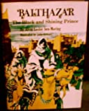 Balthazar, the Black and Shining Prince, Alvin L. Ben-Moring, 0664325548