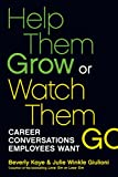 img - for Help Them Grow or Watch Them Go: Career Conversations Employees Want book / textbook / text book