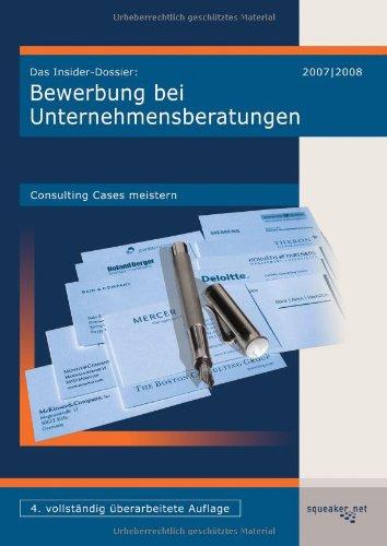 Das Insider-Dossier: Bewerbung bei Unternehmensberatungen - Consulting Cases meistern Broschiert – 7. Juli 2008 squeaker.net GmbH Stefan Menden Jonas Seyfferth 3940345008
