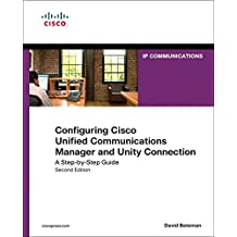 Configuring Cisco Unified Communications Manager and Unity Connection: A Step-by-Step Guide (Networking Technology: IP Communications)