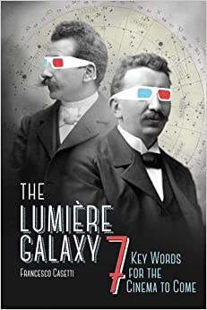 Book The Lumière Galaxy: Seven Key Words for the Cinema to Come (Film and Culture Series)