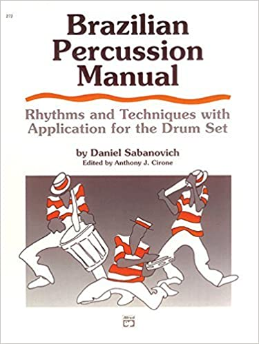 Brazilian Percussion Manual: Rhythms and Techniques with Application for the Drum Set by Dan Sabanovich (1988-11-01)