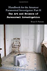 Handbook for the Amateur Paranormal Investigator: Part II by Parsons, Brian D. (2011) Paperback
