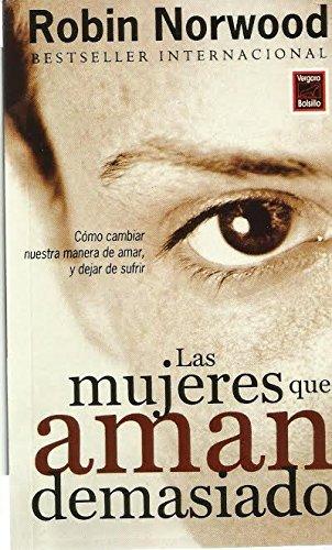 Las mujeres que aman demasiado (Spanish Edition) by Robin Norwood (1999-01-01)