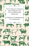 The Complete Grazier and Farmers' and Cattle-Breeders' Assistant Forming a Compendium of Husbandry, William Youatt, 1473303494
