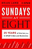 img - for Sundays at Eight: 25 Years of Stories from C-SPAN S Q&A and Booknotes book / textbook / text book