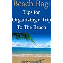 Beach Bag: Tips for Organizing a Trip to the Beach