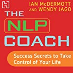 The NLP Coach 3: Success Secrets to Take Control of Your Life | Ian McDermott,Wendy Jago