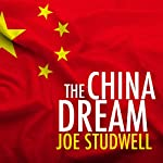 The China Dream: The Quest for the Last Great Untapped Market on Earth | Joe Studwell