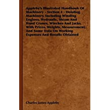 Appleby's Illustrated Handbook of Machinery - Section 2 - Hoisting Machinery, Including Winding Engines, Hydraulic, Steam and Hand Cranes, Winches and