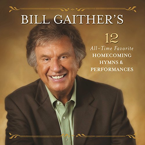 Bill Gaither's 12 All-Time Favorite Homecoming Hymns & Performances (Live) (Best Selling Music Groups Of All Time)