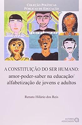 A Constituição do Ser Humano. Amor, Poder, Saber na Educação/ Alfabetização de Jovens e Adultos by Autores Associados
