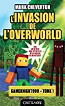 L'invasion de l'Overworld : Minecraft, tome 1 par Cheverton