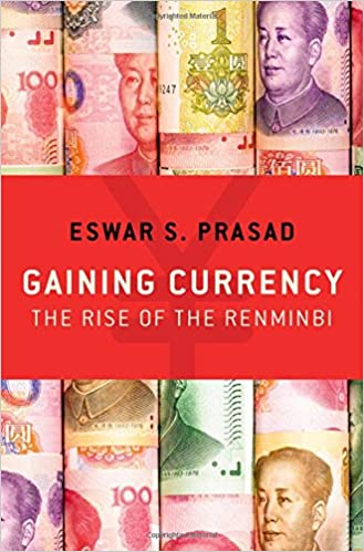 Gaining Currency: The Rise of the Renminbi: Eswar S  Prasad