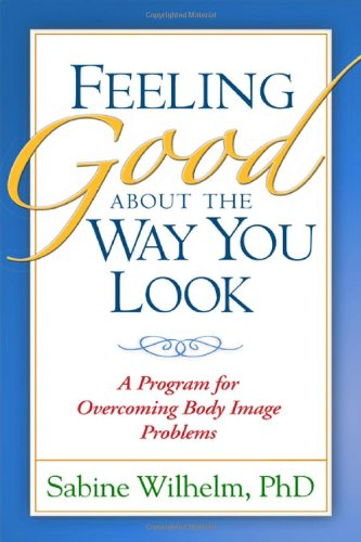 Feeling Good about the Way You Look: A Program for Overcoming Body Image Problems by Brand: The Guilford Press