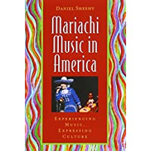 Mariachi Music in America: Experiencing Music, Expressing Culture