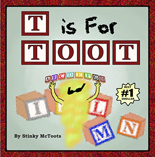 T is for Toot by Stinky McToots