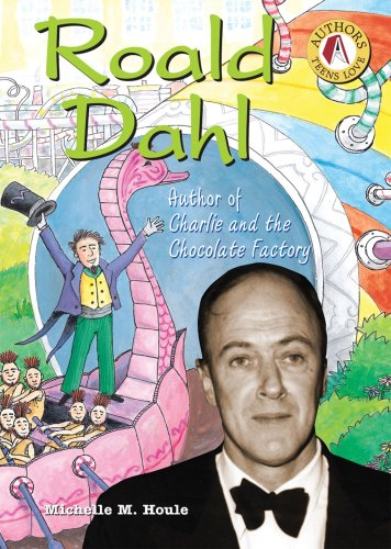 Roald Dahl: Author of Charlie And the Chocolate Factory (Authors Teens Love)