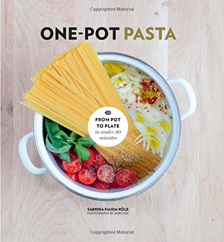 One-Pot Pasta: From Pot to Plate in Under 30 Minutes by Sabrina Fauda-Role