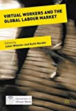 Virtual Workers and the Global Labour Market (Dynamics of Virtual Work)
