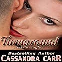 Turnaround: A Red Hot Valentine Story Audiobook by Cassandra Carr Narrated by Kai Kennicott