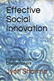 Effective Social Innovation: Planning Guide for Changemakers (Social Innovation Guide)