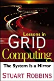 Lessons in Grid Computing, Stuart Robbins, 0471790109