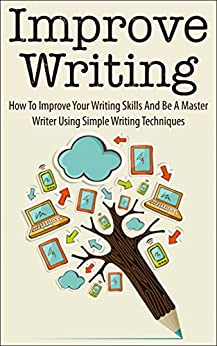 Improve Writing: How To Improve Your Writing Skills And Be A ...