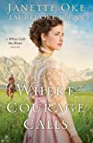 Where Courage Calls, Janette Oke and Laurel Oke Logan, 0764212338