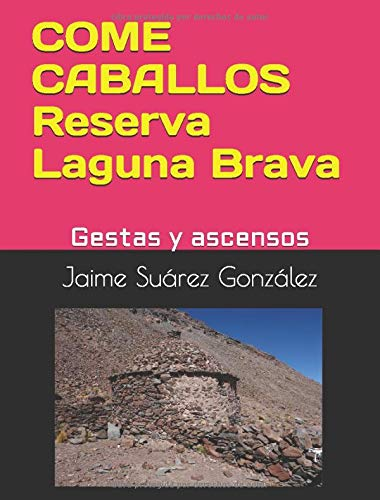 COME CABALLOS Reserva Laguna Brava: Gestas y ascensos: Amazon.es: Suárez González, Jaime: Libros