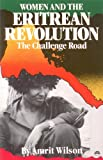 The Challenge Road : Women and the Eritrean Revolution, Wilson, Amrit, 0932415725