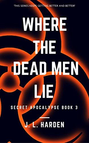 Where The Dead Men Lie (A Secret Apocalypse Story Book 3) by [Harden, J. L., Harden, James]