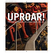 Uproar: The First 50 Years of The London Group 1913-63: The First 50 Years of the London Group 1913-1963