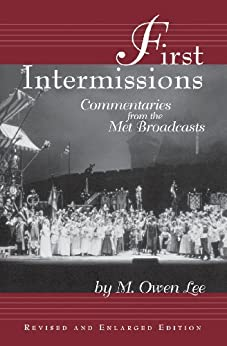 First Intermissions: Commentaries from the Met Revised and Enlarged Edition by [Lee, M. Owen]