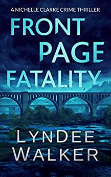 Front Page Fatality: A Nichelle Clarke Crime Thriller by [Walker, LynDee]