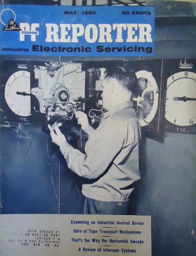 Reporter Intercom - Pf Reporter Including Electronic Servicing May 1960, Highlights: Industrial Control Devices, Tape Transport Mechanisms, Horizontal Sweeps, Intercom Systems