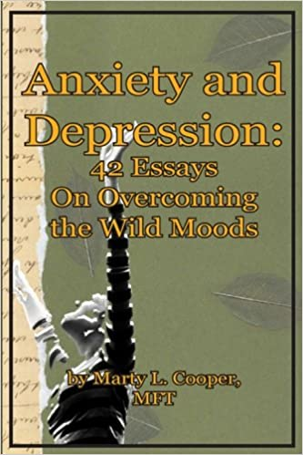 anxiety and depression essays on overcoming the wild moods anxiety and depression 42 essays on overcoming the wild moods marty l cooper 9781456572877 com books