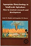 Appropriate Biotechnology in Small-Scale Agriculture : How to Reorient Research and Development, Joske F G Bunders, Jacqueline E W Broerse, 0851987702