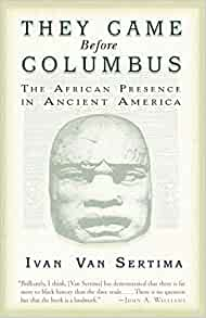 They Came Before Columbus The African Presence In Ancient