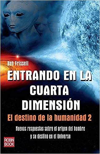 ENTRANDO EN LA CUARTA DIMENSIÓN. El destino de la humanidad 2 ...