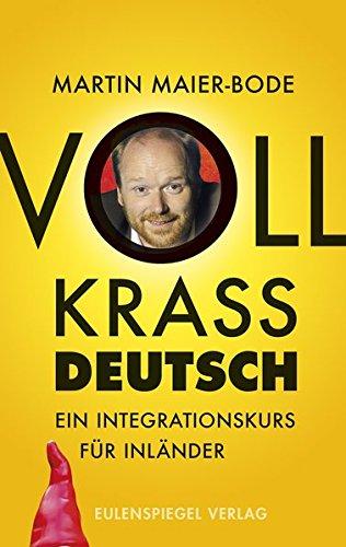 Voll krass deutsch: Ein Integrationskurs für Inländer