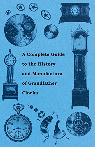 A Complete Guide to the History and Manufacture of Grandfather Clocks
