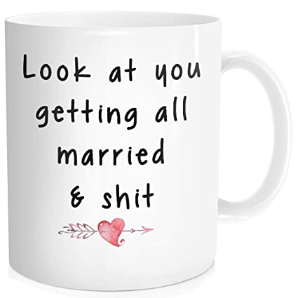 Wedding Gift for Bride - Funny Quotes : Look at You Getting All Married  Shit - Novelty Bridal Shower Party Gift, Coffee Mug Ceramic 11 OZ