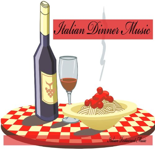 Italian Dinner Music, Italian Restaurant Music, Background (Restaurant Dinner)