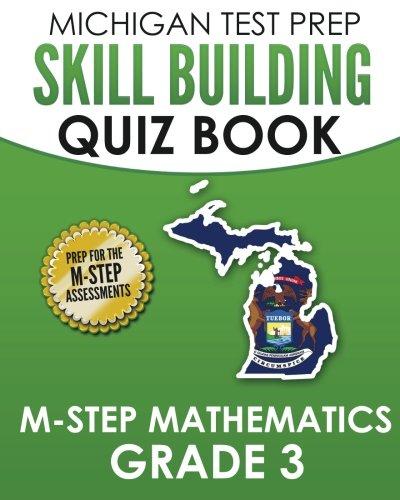MICHIGAN TEST PREP Skill Building Quiz Book M-STEP Mathematics Grade 3: Preparation for the M-STEP Mathematics Assessments