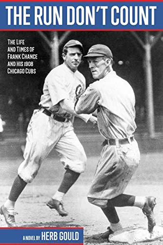 The Run Dont Count: The Life and Times of Frank Chance and his 1908 Chicago Cubs
