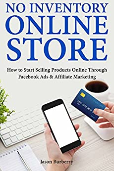 Download for free No Inventory Online Store: How to Start Selling Products Online Through Facebook Ads & Affiliate Marketing